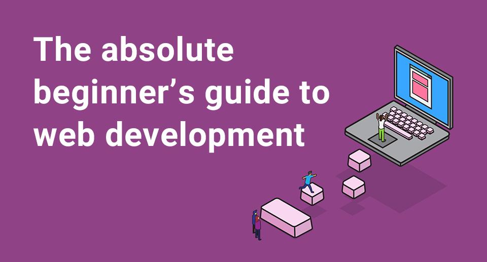 Absolute beginner's guide to web development