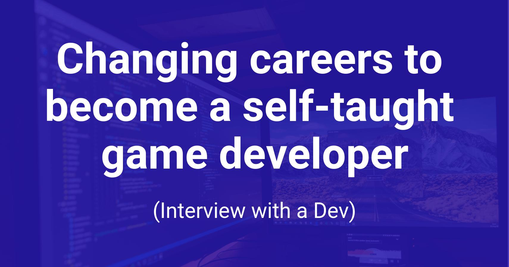 Changing careers game developer