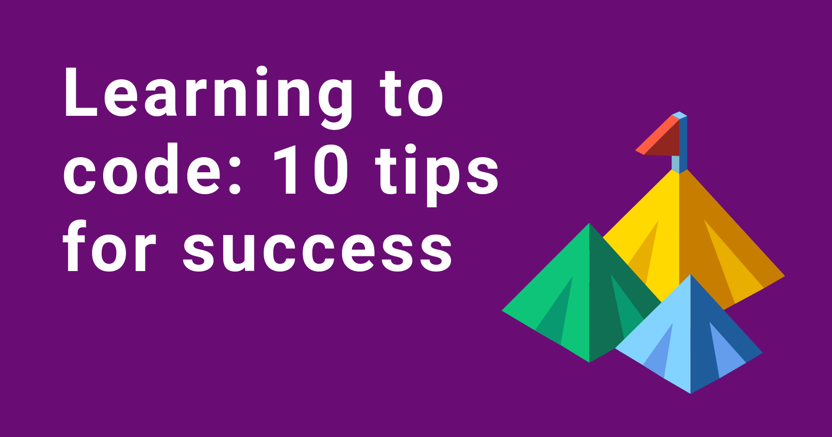learning to code - 10 tips for success