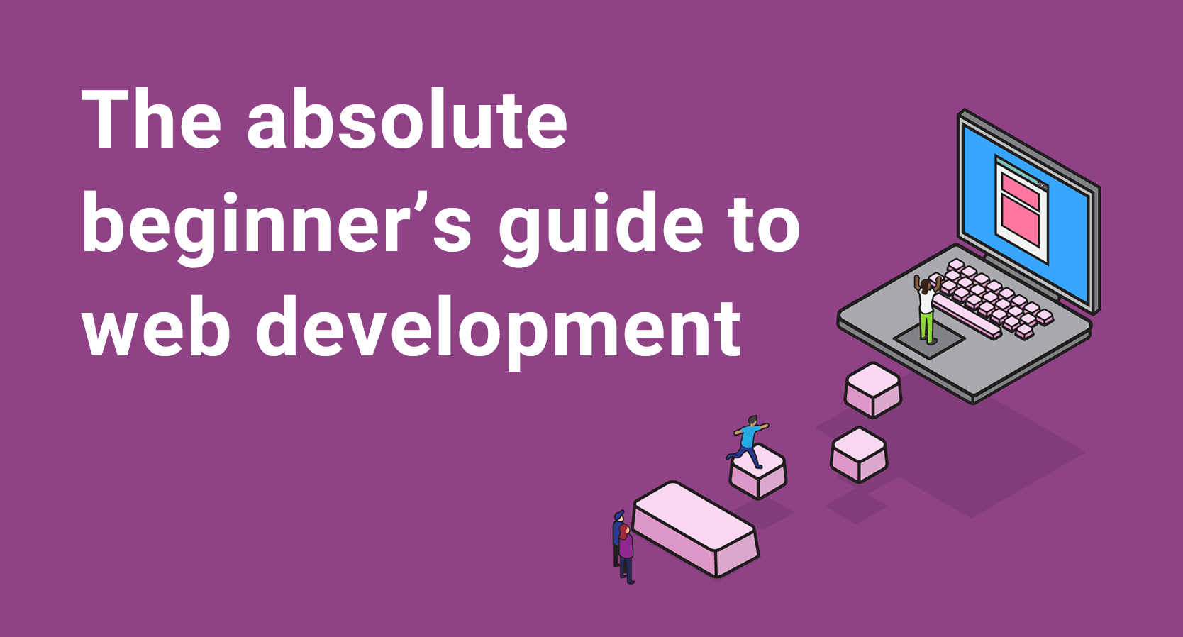 Learn web development as an absolute beginner (2019) - Coder